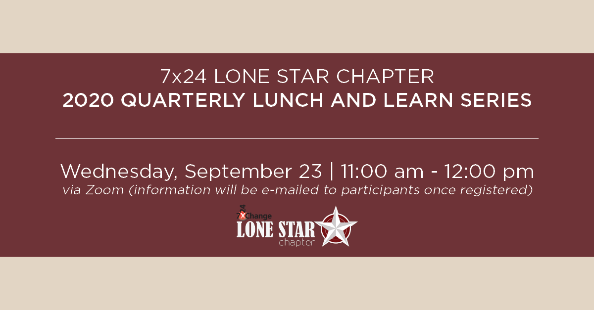 7x24 Lone Star Chapter Quarterly Lunch & Learn - 2020 Quarterly Lunch and Learn Seriesv2
